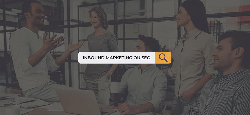 Inbound Marketing ou SEO: qual estratégia é mais eficiente para o meu negócio?