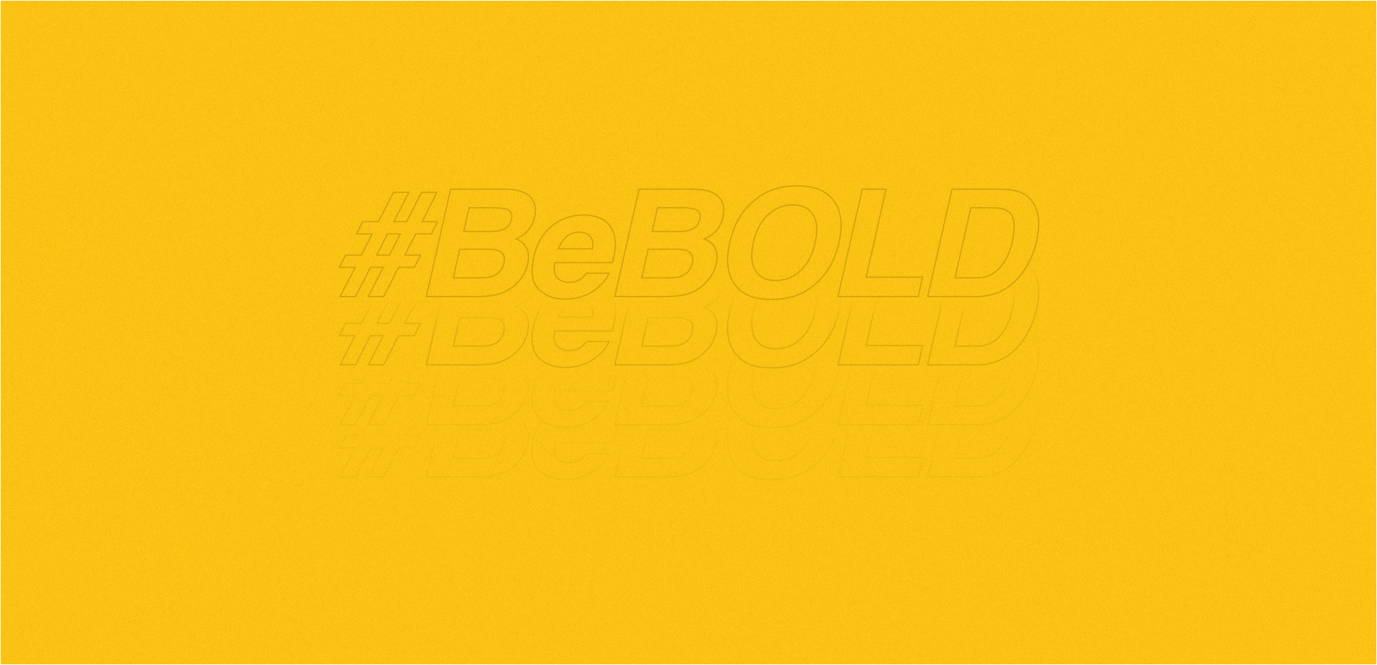 Be Bold - Its time to make a chance - Layer Up